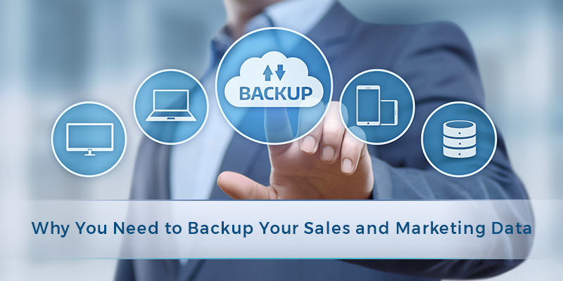 Why You Need to Backup Your Sales and Marketing Data