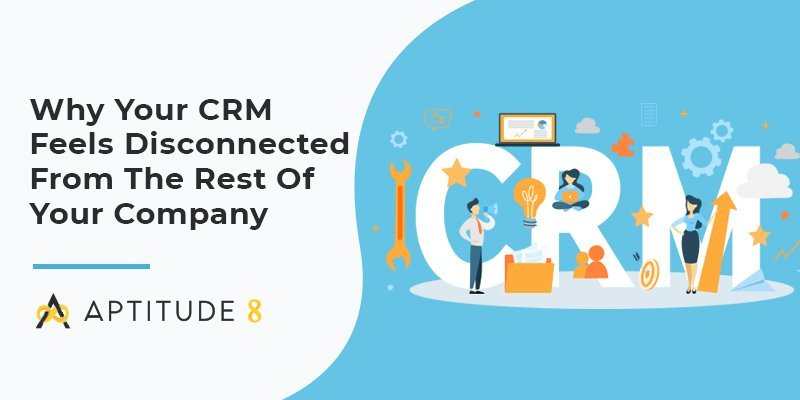 CRM Feels Disconnected from your Company
